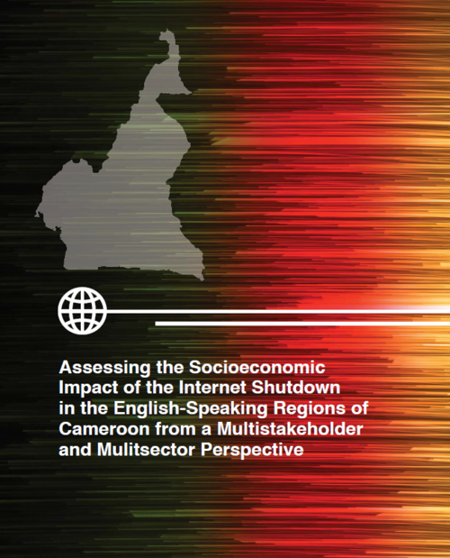 Report cover: Assessing the Socioeconomic Impact of the Internet Shutdown in the English-Speaking Regions of Cameroon from a Multi-stakeholder and Multisector Perspective.