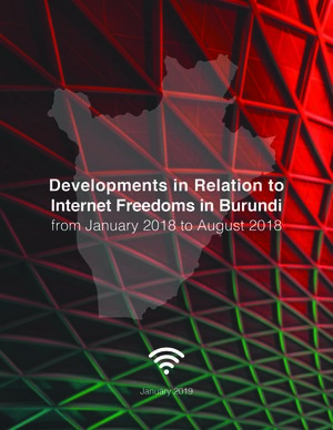 Report cover: Developments in Relation to Internet Freedoms in Burundi from January 2018 to August 2018.
