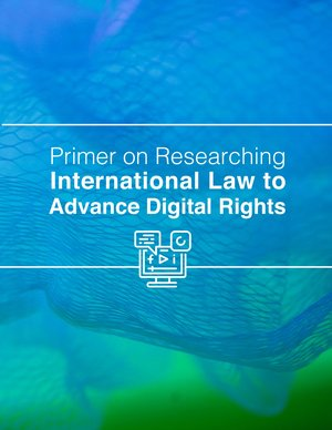 Report cover: Primer on Researching International Law to Advance Digital Rights.