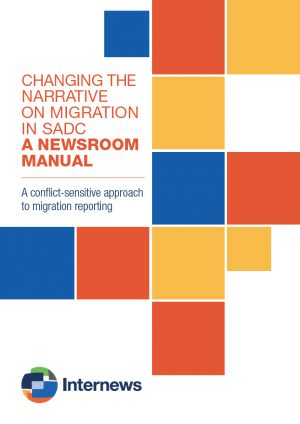 CHANGING THE NARRATIVE ON MIGRATION IN SADC A NEWSROOM MANUAL