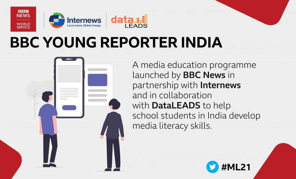 BBC Young Reporter India: A media education programme launched by BBC News in partnership with Internews and in collaboration with DataLEADS to help school students in India develop media literacy skills.