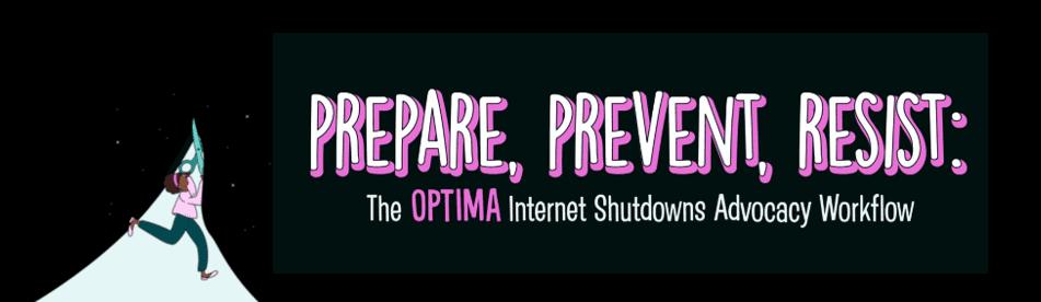 Prepare, Prevent, Resist: The Optima Internet Shutdowns Advocacy Workflow