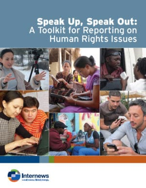 Speak Up, Speak Out: A Toolkit for Reporting on Human Rights Issues