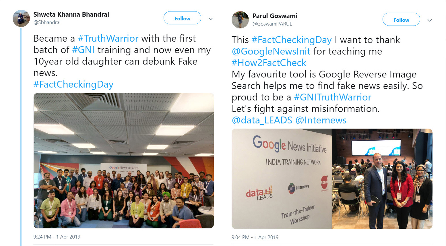 Tweet 1: Became a #TruthWarrior with the first batch of #GNI training and now even my 10 year old daughter can debunk Fake news. #FactCheckingDay. Tweet 2: This #FactCheckingDay I want to thank @GoogleNewsInit for teaching me #How2FactCheck. My favourite tool is Google Reverse image Search helps me find fake news easily. So proud to be a #GNITruthWarrior. Let us fight against misinformation. @data_LEADS @Internews