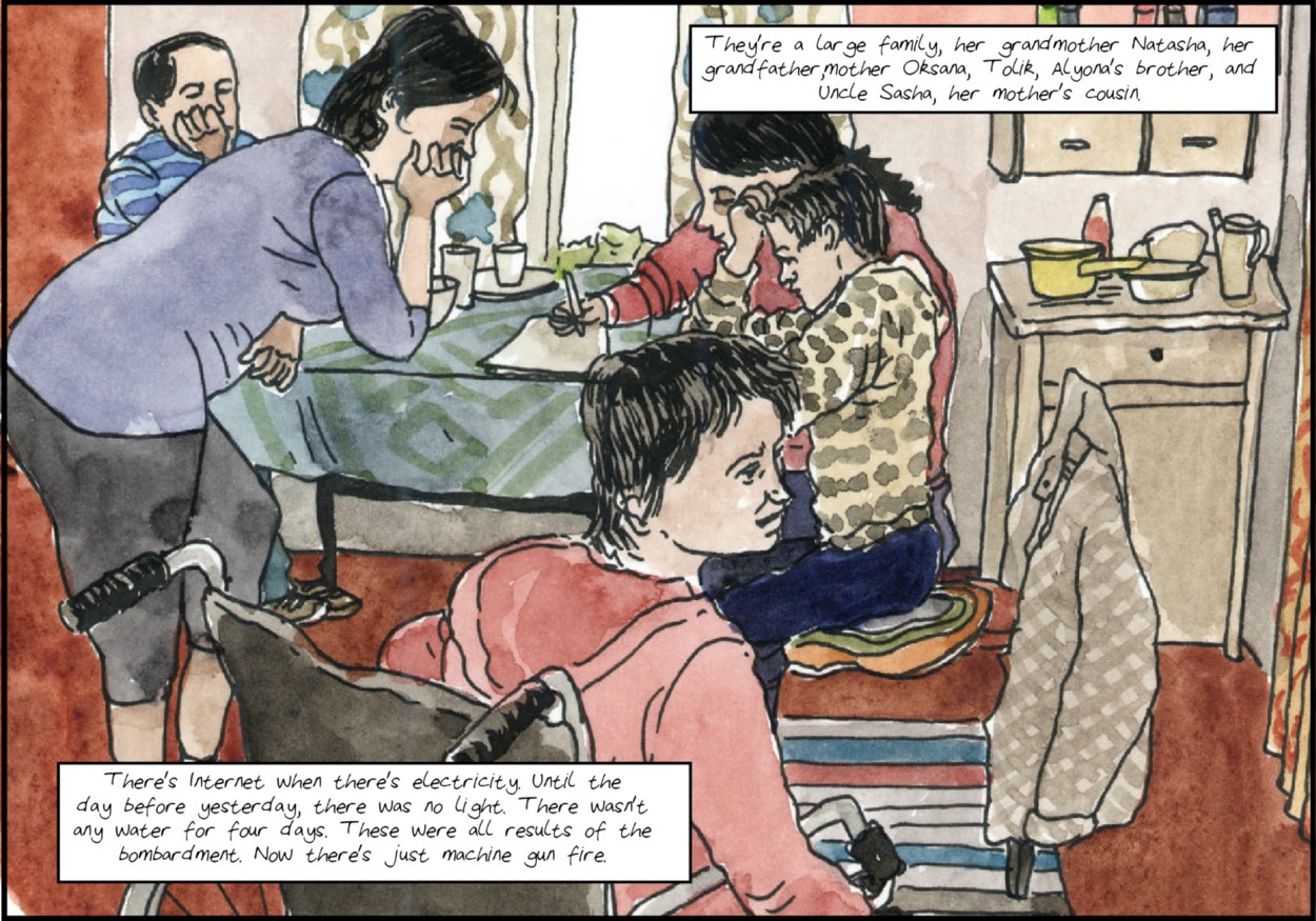 A drawing of a family in their kitchen, seated at the table. One person uses a wheelchair. The text says: They're a large family, her grandmother Natasha, her grandfather, mother Oksana, Tolik, Alyosha's brother, and Uncle Sasha, her mother's cousin. There's Internet when there's electricity. Until the day before yesterday, there was no light. There wasn't any water for four days. These were all results of the bombardment. Now there's just machine gun fire.