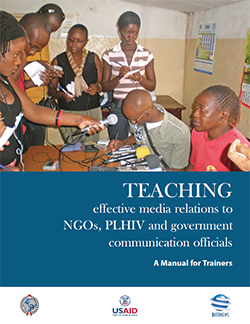 Cover: TEACHING A Manual for Trainers effective media relations to NGOs, PLHIV and government communication officials