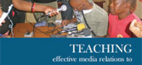 Cover: Teaching Effective Media Relations to NGOs, PLHIV and Government Communic
